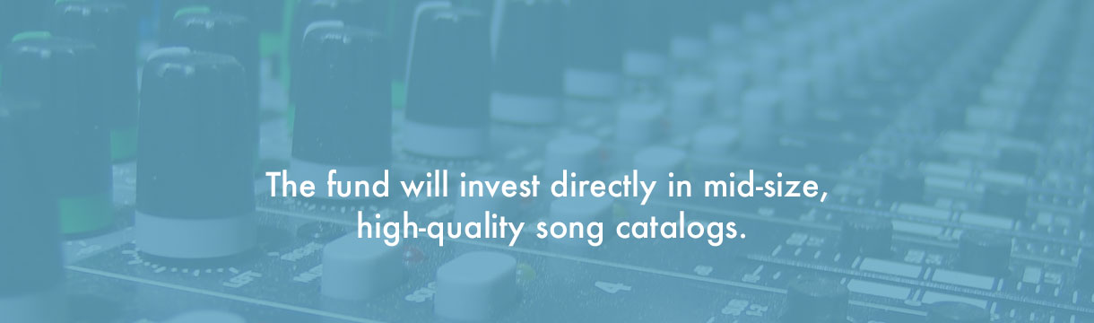 The fund will invest in mid-size, high quality song catalogs.